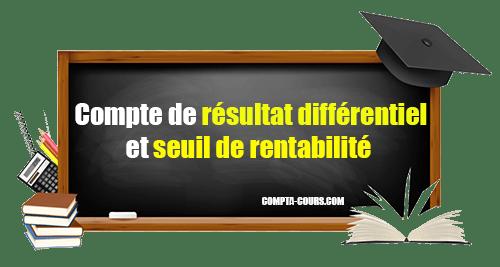 Compte de résultat différentiel et seuil de rentabilité